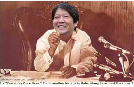 "Its ""Yesterday Once More."" Could another Marcos in Malacañang be just around the corner?"